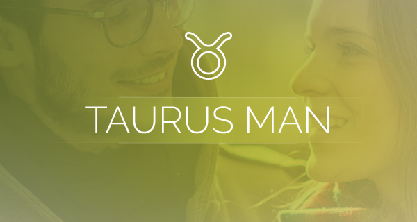 Dating a taurus man how to get him to love