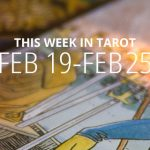 This Week in Tarot: February 19 – 25