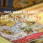 This Week in Tarot: February 26 – March 4
