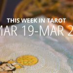 This Week in Tarot: March 19 – 25