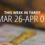 This Week in Tarot: March 26 – April 1