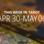 This Week in Tarot: April 30 – May 6