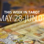 This Week in Tarot: May 28 – June 3