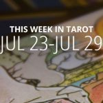 This Week in Tarot: July 23 – 29