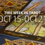 This Week in Tarot: October 15 – 21