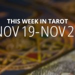 Your Weekly Tarot Reading: November 19 – 25