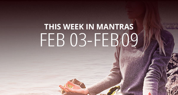 Mantras for Meditation: February 3 - 9