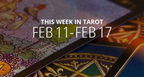 Your Weekly Tarot Reading: February 11 - 17