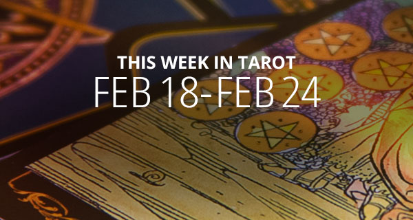 Your Weekly Tarot Reading: February 18 - 24