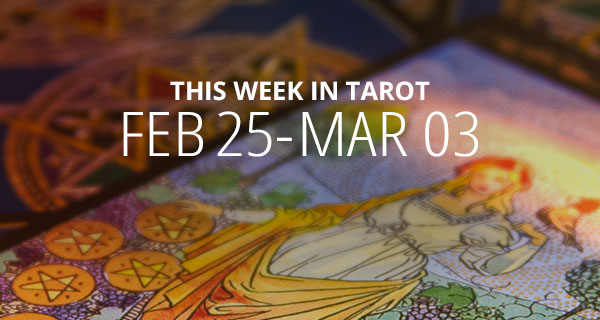 Your Weekly Tarot Reading: February 23 – March 3