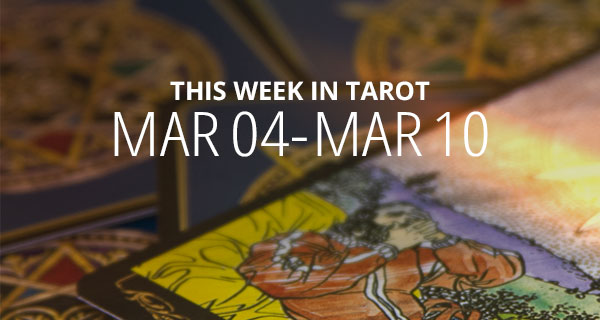 Your Weekly Tarot Reading: March 4 - 10
