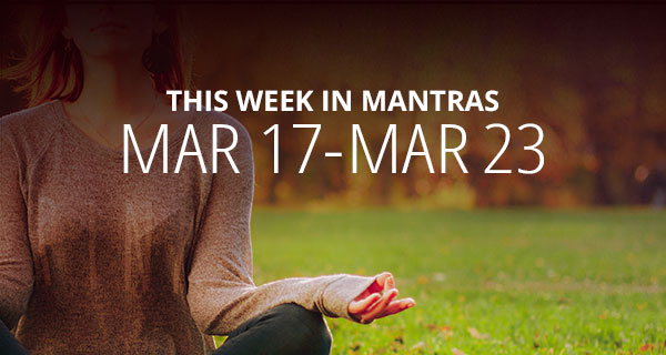 Mantras for Meditation: March 17 - 23