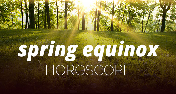 Your Spring Equinox 2018 Horoscope