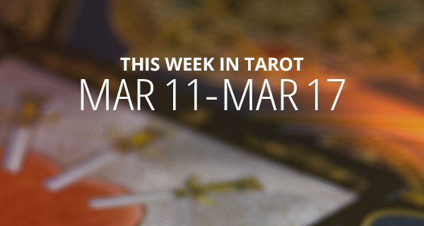 Your Weekly Tarot Reading: March 11- 17
