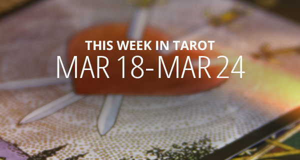 Your Weekly Tarot Reading: March 18 - 24