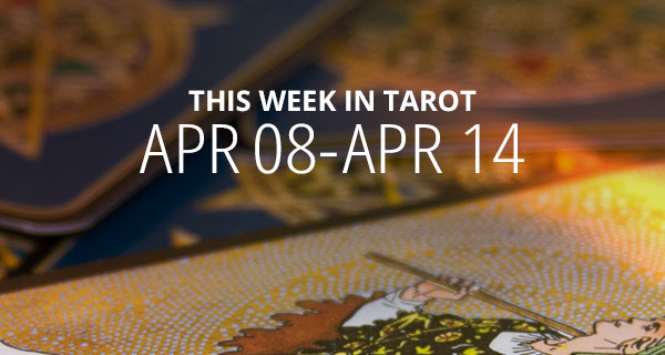 Your Weekly Tarot Reading: April 8 - 14