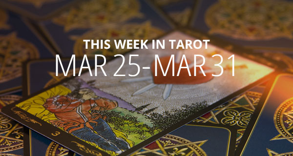 Your Weekly Tarot Reading: March 25 - 31