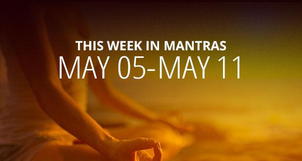 Mantras for Meditation: May 5 - 11