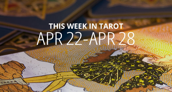 Your Weekly Tarot Reading: April 22 – 28