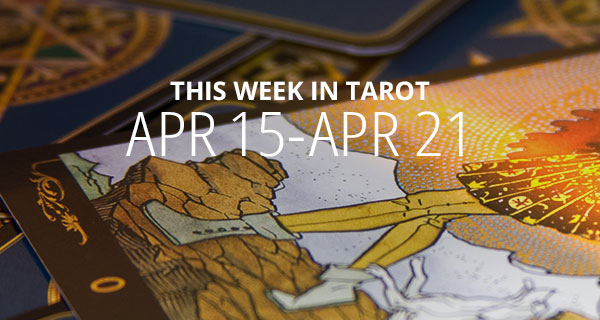 Your Weekly Tarot Reading: April 15 - 21