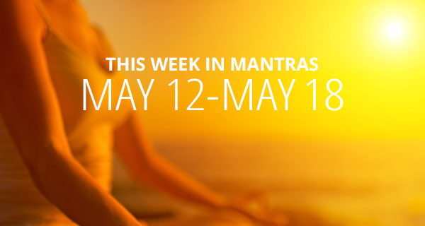 Mantras for Meditation: May 12 - 18