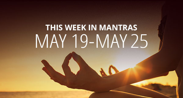 Mantras for Meditation: May 19 - 25