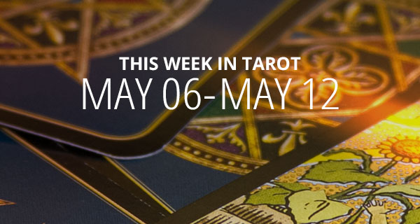 Your Weekly Tarot Reading May 6 - 12