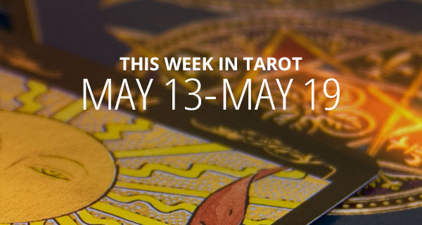 Your Weekly Tarot Reading May 13 - 19