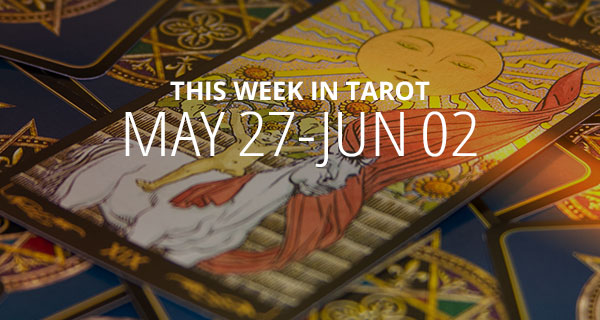 Your Weekly Tarot Reading May 27 - June 2