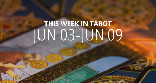 Your Weekly Tarot Reading: June 3 - 9