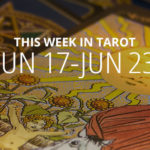 Your Weekly Tarot Reading: June 17 – 23
