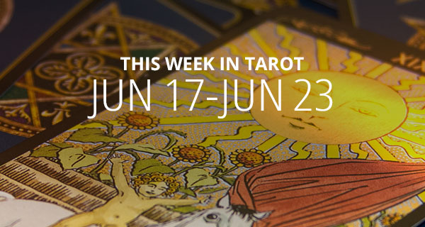 Your Weekly Tarot Reading: June 17 - 23