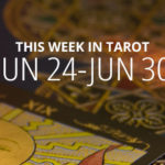 Your Weekly Tarot Reading: June 24 – 30