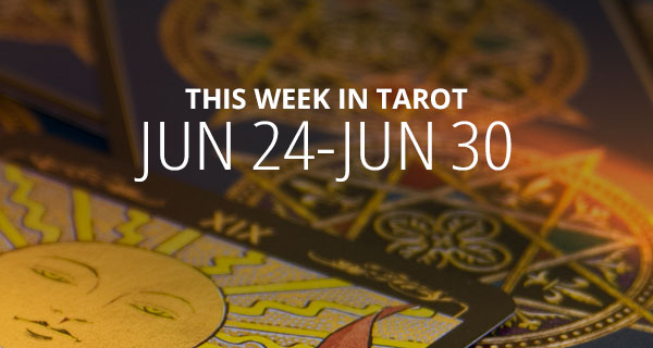 Your Weekly Tarot Reading: June 24 - 30