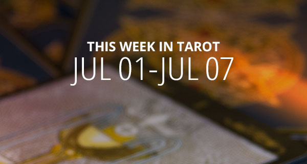 Your Weekly Tarot Reading: July 1 - 7