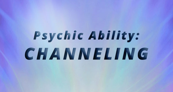 Exploring Psychic Abilities: Channeling