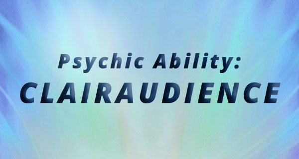 Exploring Psychic Abilities: Clairaudience