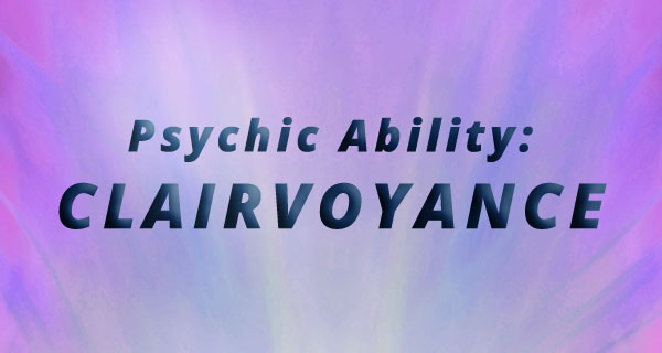 Exploring Psychic Abilities: Clairvoyance