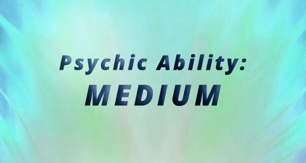 Exploring Psychic Abilities: Medium