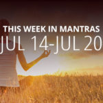 Mantras for Meditation: July 14 – 20