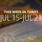 Your Weekly Tarot Reading: July 15 – 21