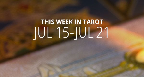 Your Weekly Tarot Reading: July 15 - 21