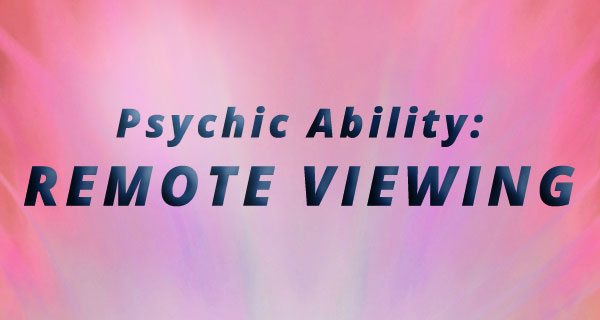 Exploring Psychic Abilities: Remote Viewing