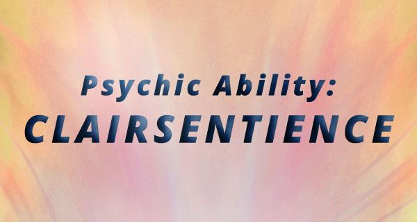 Exploring Psychic Abilities: Clairsentience