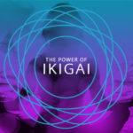 The Power of Ikigai