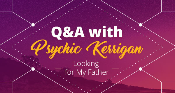 Psychic Q&A: Looking for My Father | California Psychics
