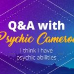 Psychic Q&A: I Think I Have Psychic Abilities
