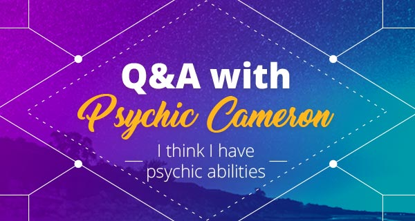 Psychic Q&A: I Think I Have Psychic Abilities | California Psychics