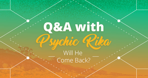 Psychic Q&A: Will He Come Back | California Psychics