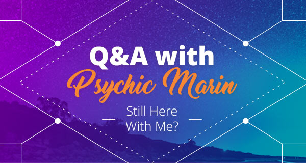 Psychic Q&A: Still Here with Me | California Psychics